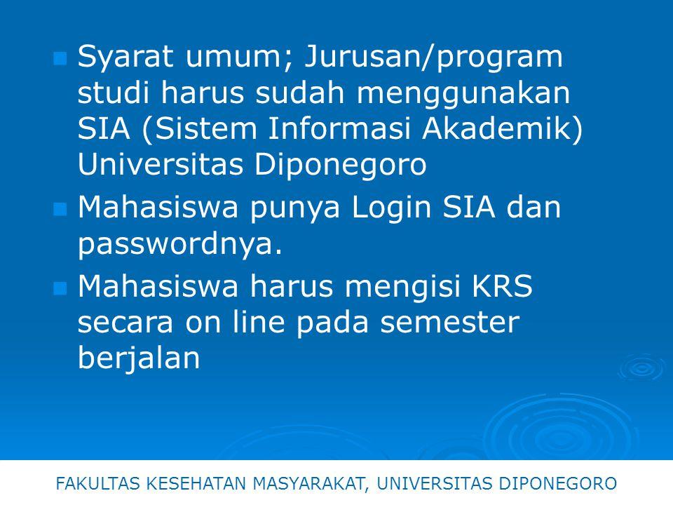 Syarat umum; Jurusan/program studi harus sudah menggunakan SIA (Sistem Informasi Akademik) Universitas Diponegoro Mahasiswa punya Login SIA dan passwordnya.