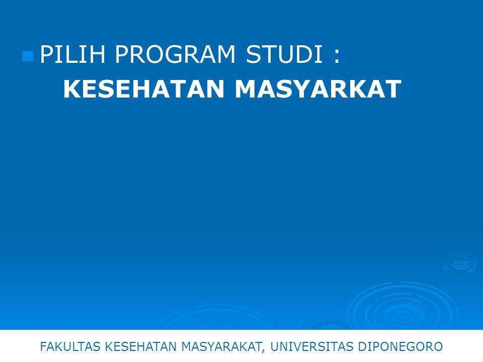 PILIH PROGRAM STUDI : KESEHATAN MASYARKAT FAKULTAS KESEHATAN MASYARAKAT, UNIVERSITAS DIPONEGORO