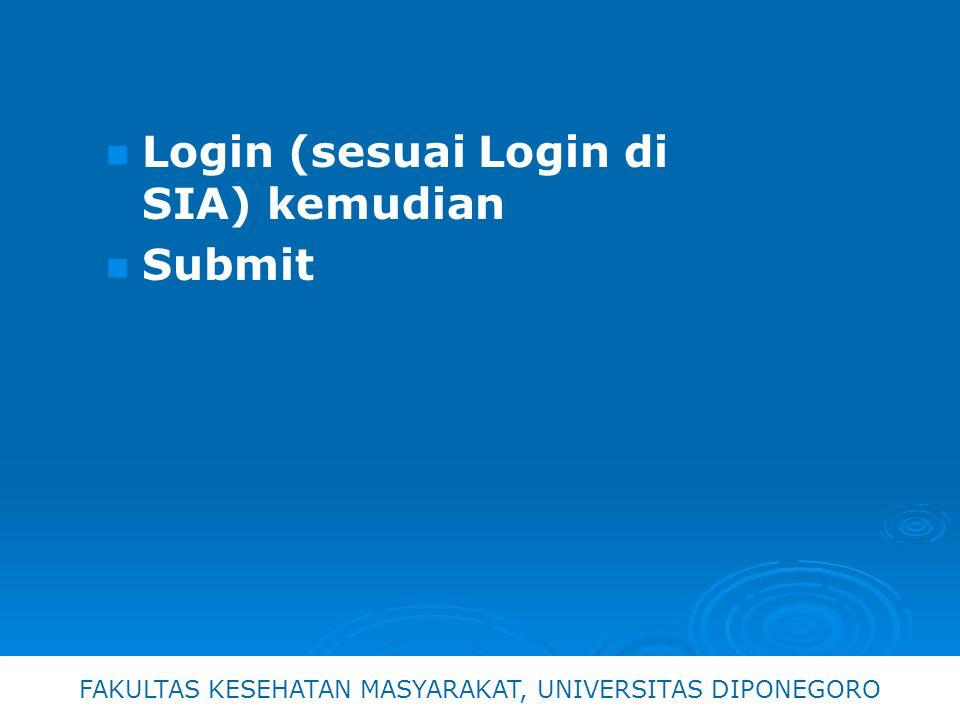 Login (sesuai Login di SIA) kemudian Submit FAKULTAS KESEHATAN MASYARAKAT, UNIVERSITAS DIPONEGORO