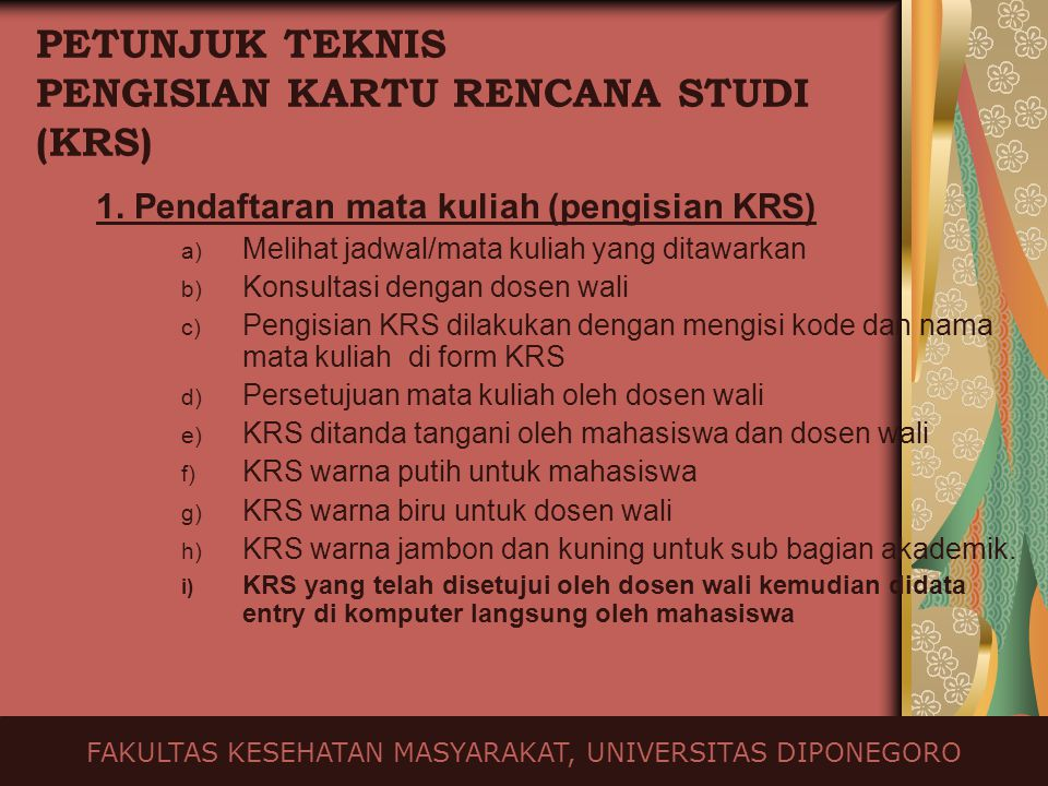 PETUNJUK TEKNIS PENGISIAN KARTU RENCANA STUDI (KRS) 1. Pendaftaran mata kuliah (pengisian KRS) a) Melihat jadwal/mata kuliah yang ditawarkan b) Konsul