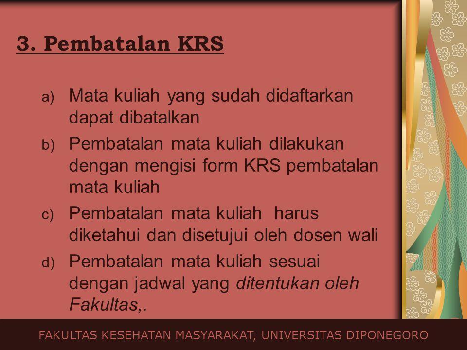 3. Pembatalan KRS a) Mata kuliah yang sudah didaftarkan dapat dibatalkan b) Pembatalan mata kuliah dilakukan dengan mengisi form KRS pembatalan mata k