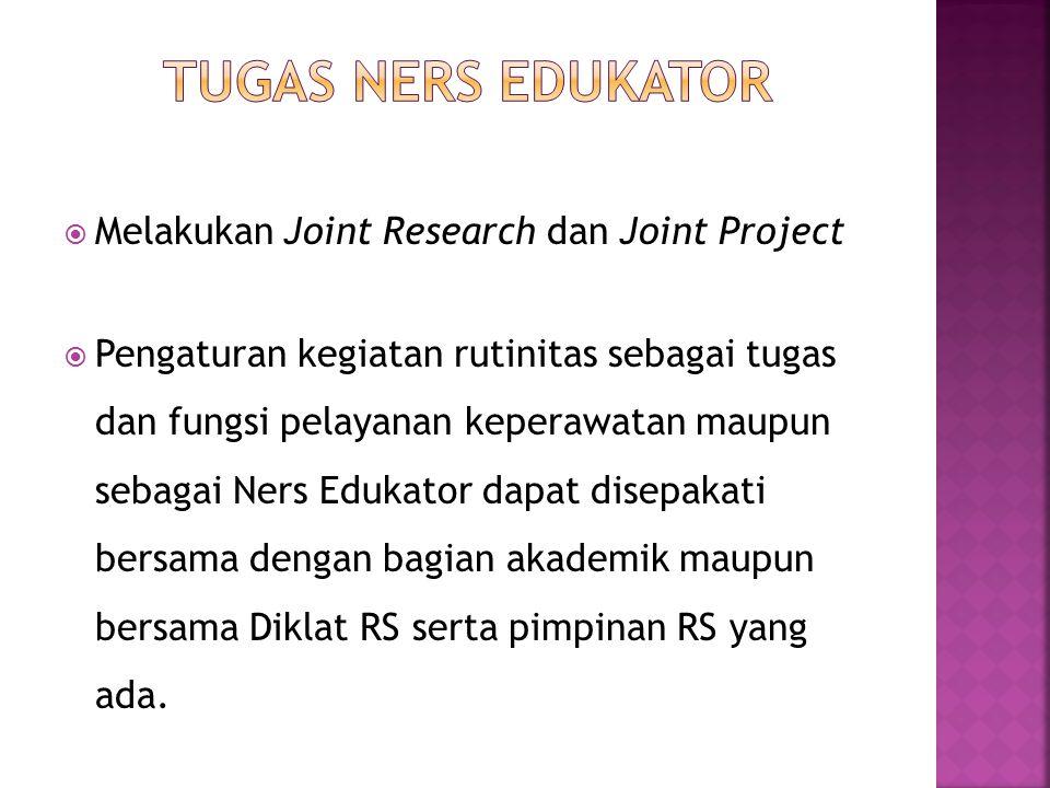  Melakukan Joint Research dan Joint Project  Pengaturan kegiatan rutinitas sebagai tugas dan fungsi pelayanan keperawatan maupun sebagai Ners Edukator dapat disepakati bersama dengan bagian akademik maupun bersama Diklat RS serta pimpinan RS yang ada.