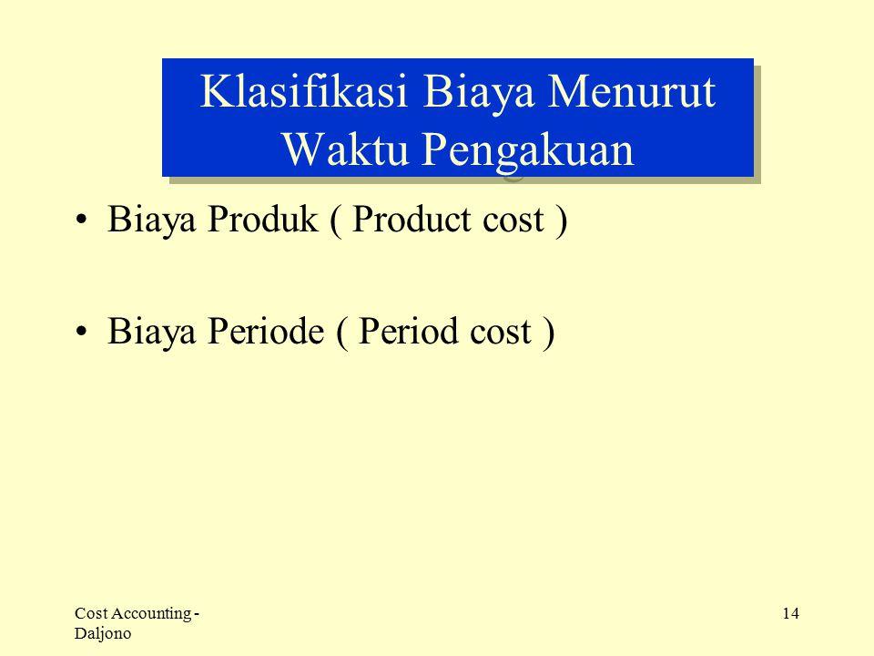 Cost Accounting - Daljono 14 Klasifikasi Biaya Menurut Waktu Pengakuan Biaya Produk ( Product cost ) Biaya Periode ( Period cost )