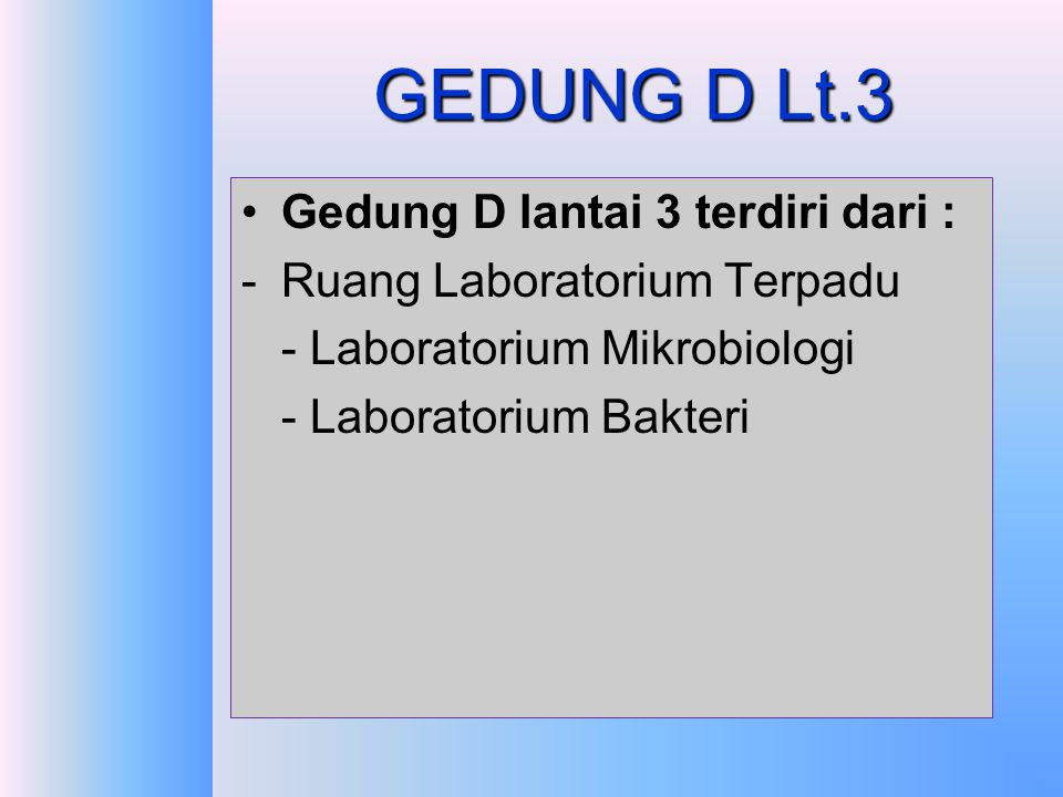 GEDUNG D Lt.2 Gedung D lantai 2 terdiri dari : -Ruang Perkuliahan -Ruang Sidang D -Ruang unit-unit (Pengabdian, TPMF, Jurnal, Lab.Kesmas)