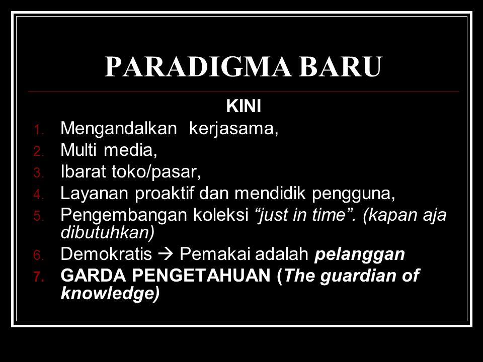 PARADIGMA BARU KINI 1.Mengandalkan kerjasama, 2. Multi media, 3.