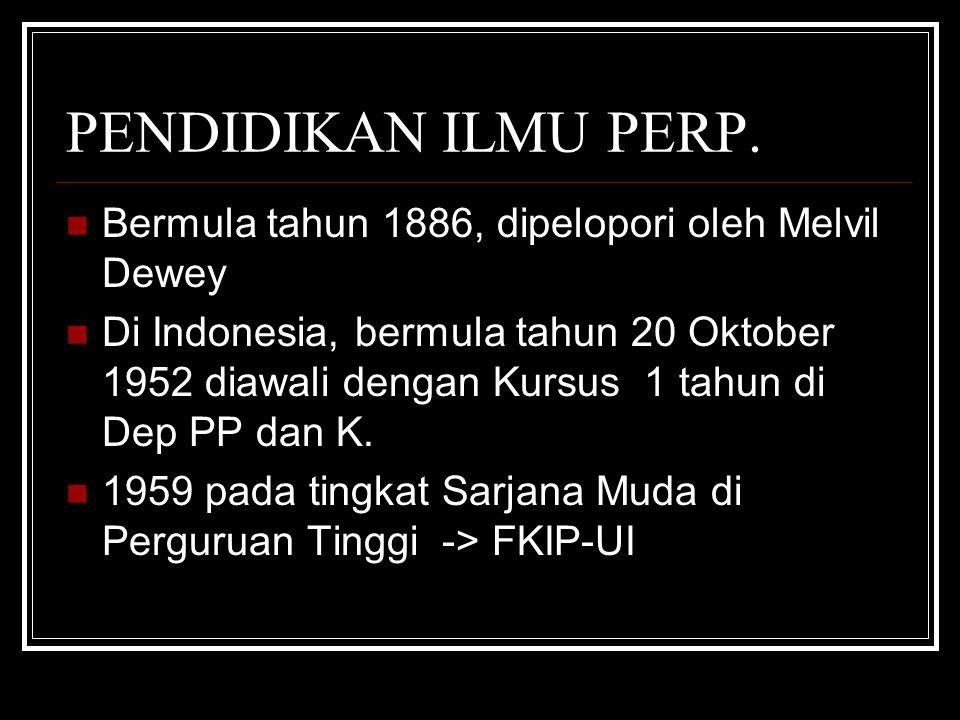 PENDIDIKAN ILMU PERP. Bermula tahun 1886, dipelopori oleh Melvil Dewey Di Indonesia, bermula tahun 20 Oktober 1952 diawali dengan Kursus 1 tahun di De