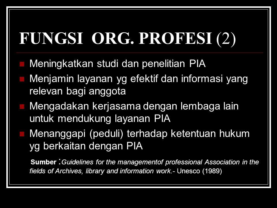FUNGSI ORG. PROFESI (2) Meningkatkan studi dan penelitian PIA Menjamin layanan yg efektif dan informasi yang relevan bagi anggota Mengadakan kerjasama