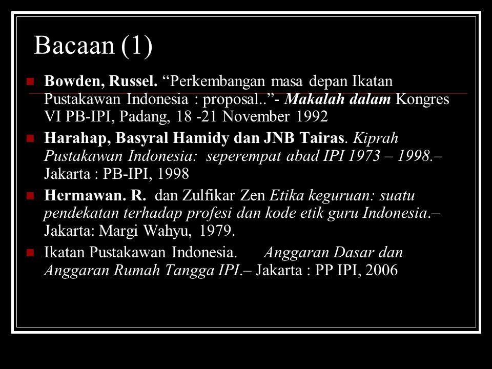 """Bacaan (1) Bowden, Russel. """"Perkembangan masa depan Ikatan Pustakawan Indonesia : proposal..""""- Makalah dalam Kongres VI PB-IPI, Padang, 18 -21 Novembe"""