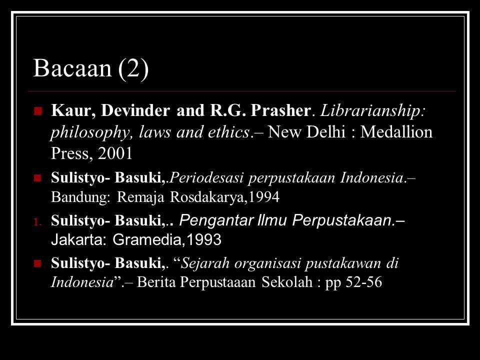Bacaan (2) Kaur, Devinder and R.G. Prasher. Librarianship: philosophy, laws and ethics.– New Delhi : Medallion Press, 2001 Sulistyo- Basuki,.Periodesa