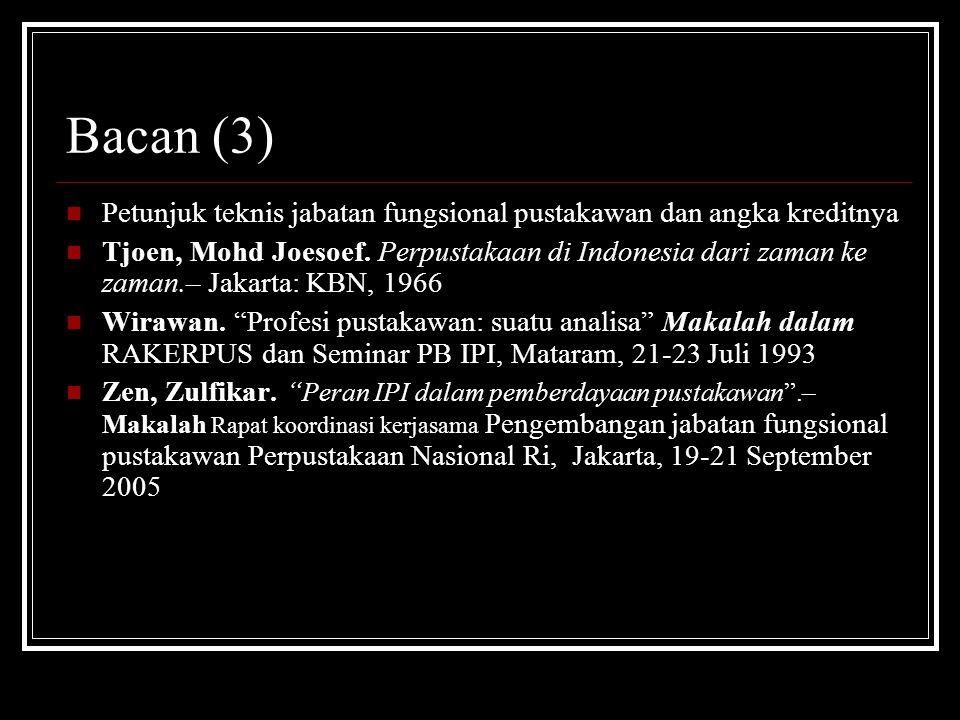 Bacan (3) Petunjuk teknis jabatan fungsional pustakawan dan angka kreditnya Tjoen, Mohd Joesoef. Perpustakaan di Indonesia dari zaman ke zaman.– Jakar
