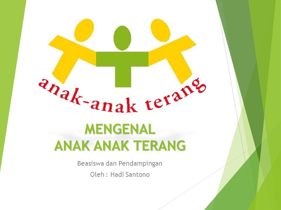MENGENAL ANAK ANAK TERANG Beasiswa dan Pendampingan Oleh : Hadi Santono