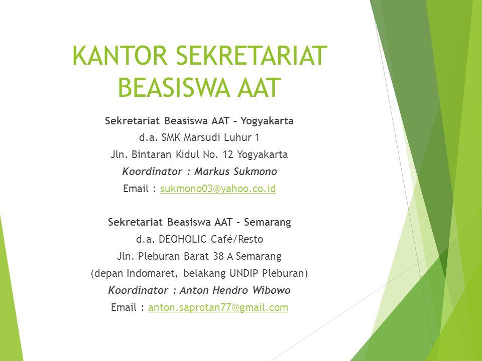 KANTOR SEKRETARIAT BEASISWA AAT Sekretariat Beasiswa AAT – Yogyakarta d.a. SMK Marsudi Luhur 1 Jln. Bintaran Kidul No. 12 Yogyakarta Koordinator : Mar