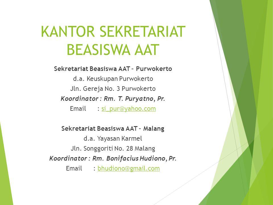 Sekretariat Beasiswa AAT – Purwokerto d.a. Keuskupan Purwokerto Jln. Gereja No. 3 Purwokerto Koordinator : Rm. T. Puryatno, Pr. Email : si_pur@yahoo.c