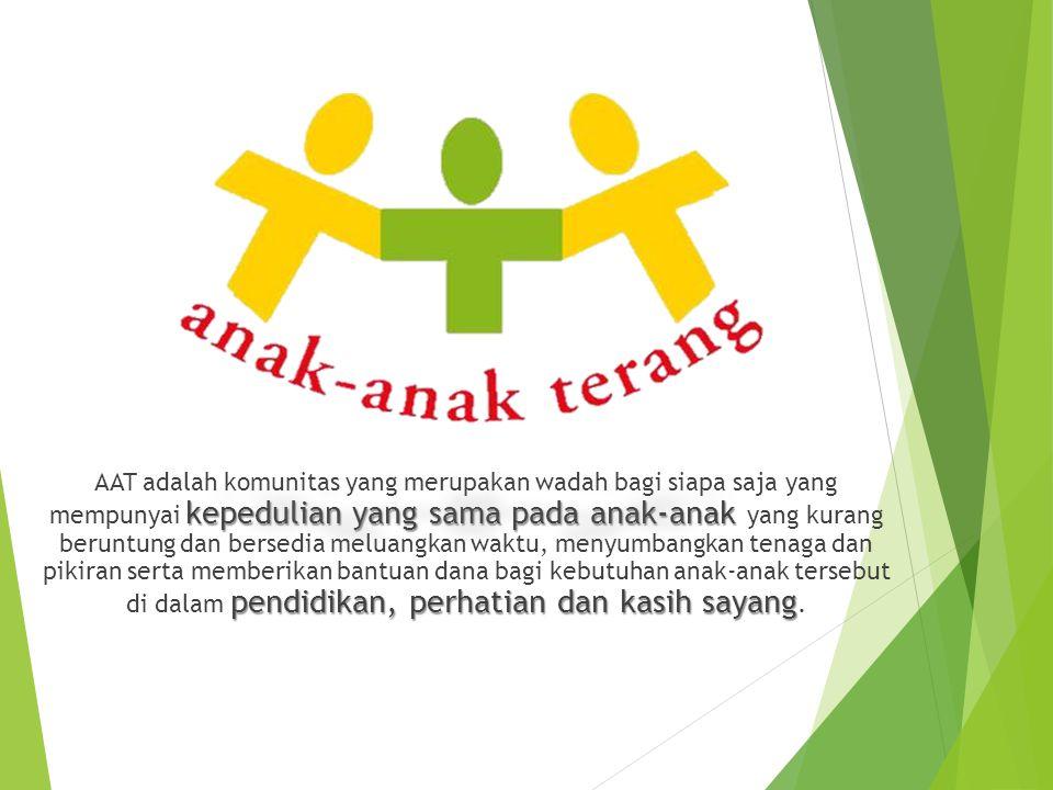 kepedulian yang sama pada anak-anak pendidikan, perhatian dan kasih sayang AAT adalah komunitas yang merupakan wadah bagi siapa saja yang mempunyai ke