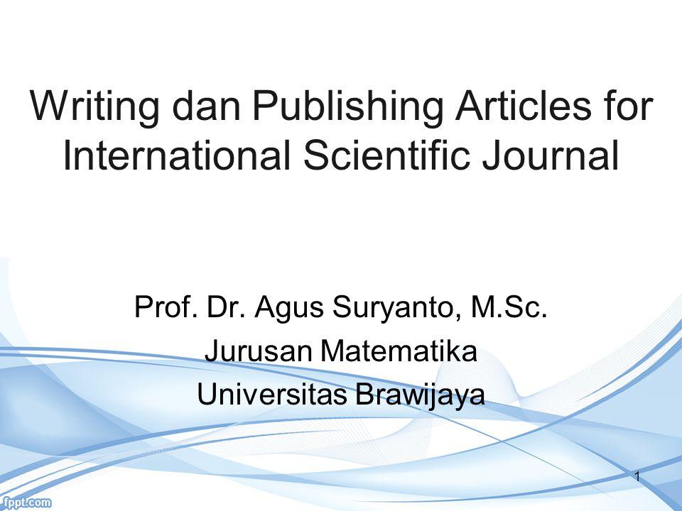 Writing dan Publishing Articles for International Scientific Journal 1 Prof. Dr. Agus Suryanto, M.Sc. Jurusan Matematika Universitas Brawijaya