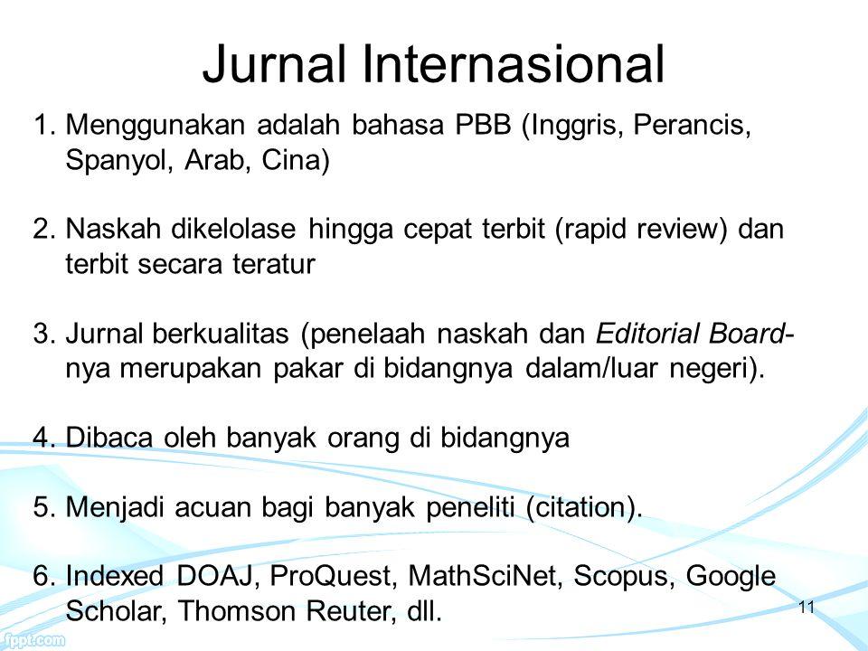 11 Jurnal Internasional 1.Menggunakan adalah bahasa PBB (Inggris, Perancis, Spanyol, Arab, Cina) 2.Naskah dikelolase hingga cepat terbit (rapid review