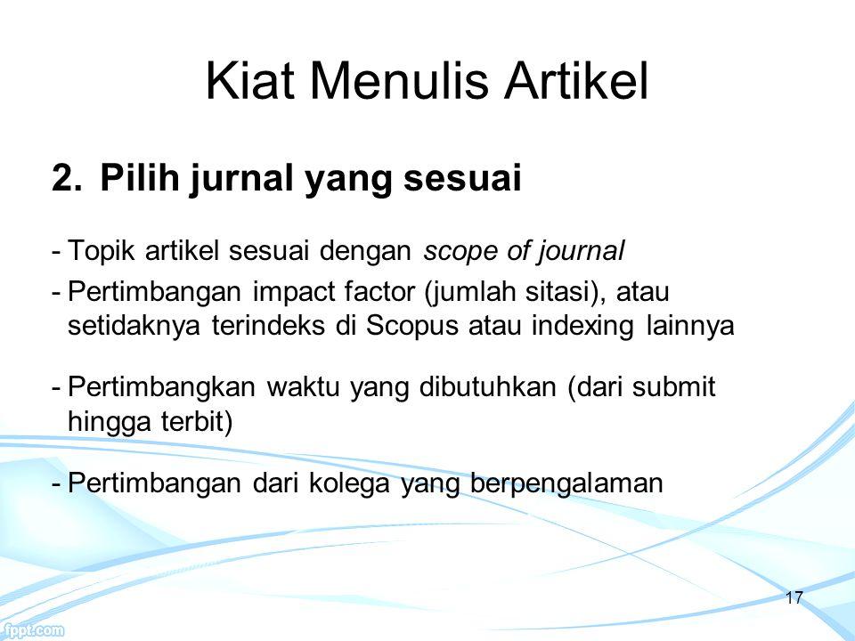 Kiat Menulis Artikel 2.Pilih jurnal yang sesuai -Topik artikel sesuai dengan scope of journal -Pertimbangan impact factor (jumlah sitasi), atau setida