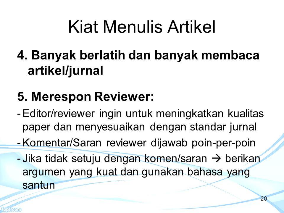 Kiat Menulis Artikel 4. Banyak berlatih dan banyak membaca artikel/jurnal 5. Merespon Reviewer: -Editor/reviewer ingin untuk meningkatkan kualitas pap