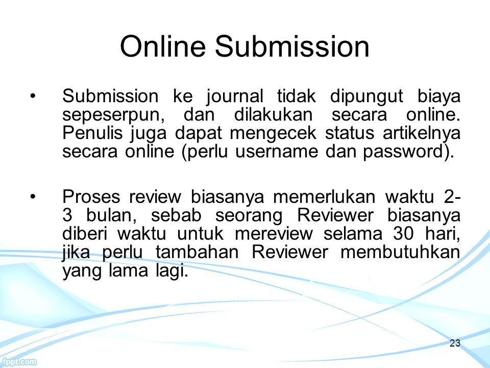 Online Submission Submission ke journal tidak dipungut biaya sepeserpun, dan dilakukan secara online. Penulis juga dapat mengecek status artikelnya se
