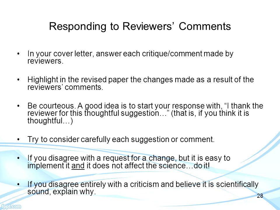28 Responding to Reviewers' Comments In your cover letter, answer each critique/comment made by reviewers.