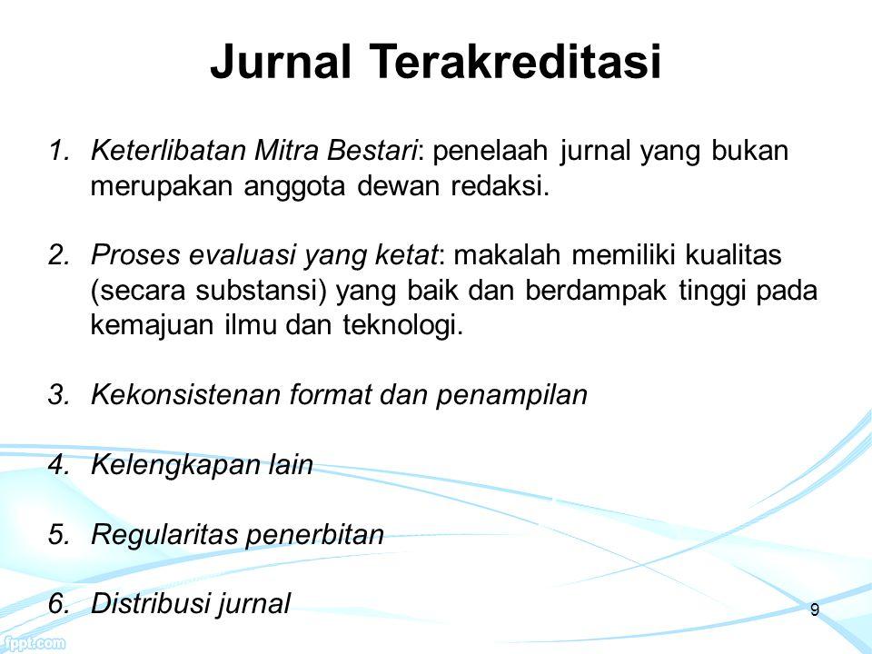 9 1.Keterlibatan Mitra Bestari: penelaah jurnal yang bukan merupakan anggota dewan redaksi. 2.Proses evaluasi yang ketat: makalah memiliki kualitas (s