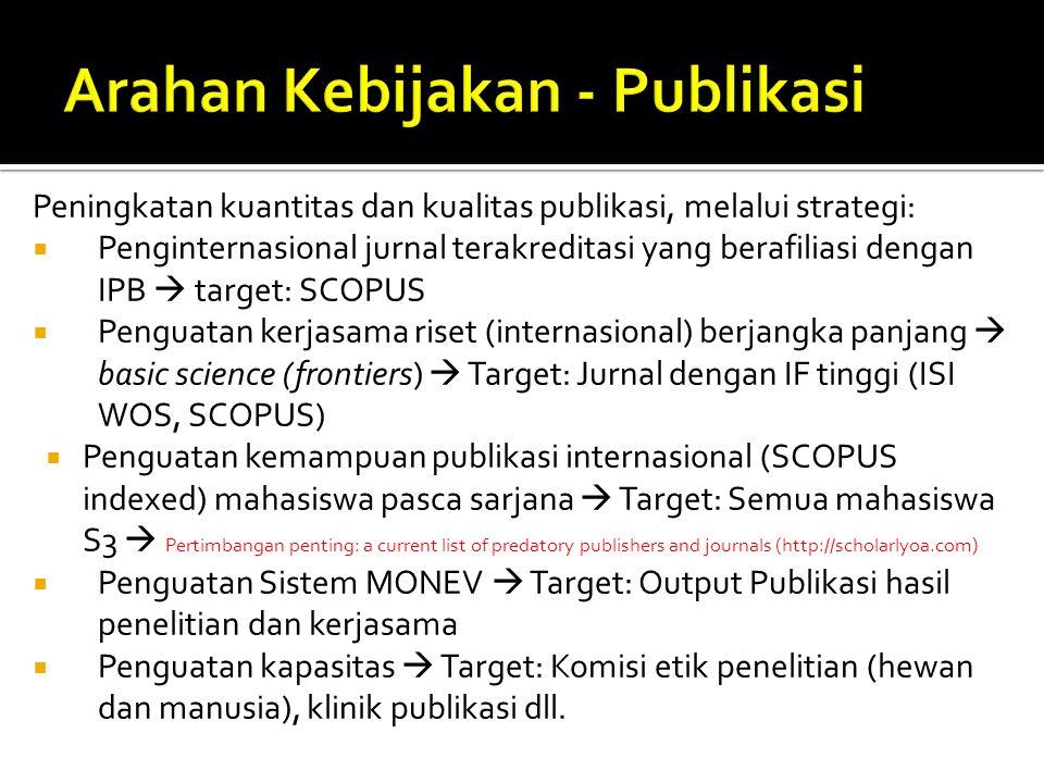Peningkatan kuantitas dan kualitas publikasi, melalui strategi:  Penginternasional jurnal terakreditasi yang berafiliasi dengan IPB  target: SCOPUS