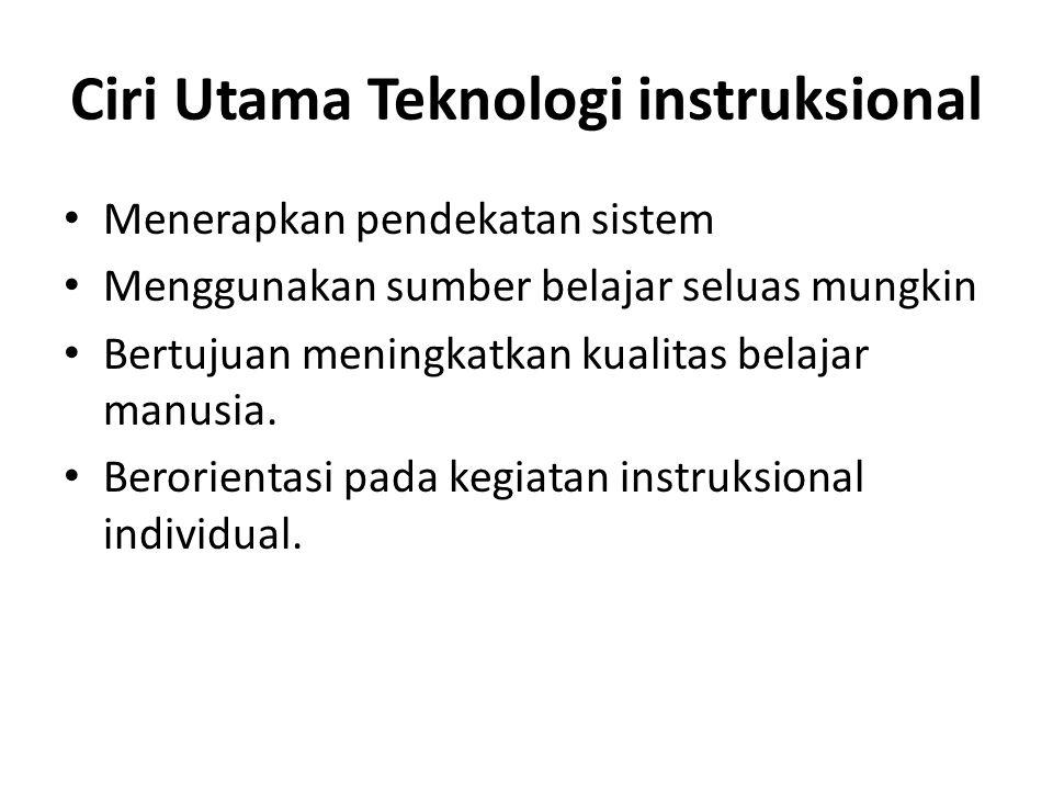 Ciri Utama Teknologi instruksional Menerapkan pendekatan sistem Menggunakan sumber belajar seluas mungkin Bertujuan meningkatkan kualitas belajar manu