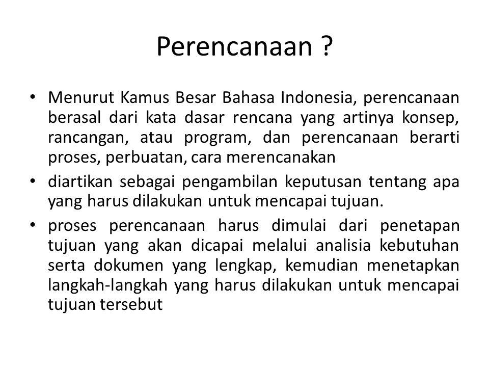 Perencanaan ? Menurut Kamus Besar Bahasa Indonesia, perencanaan berasal dari kata dasar rencana yang artinya konsep, rancangan, atau program, dan pere