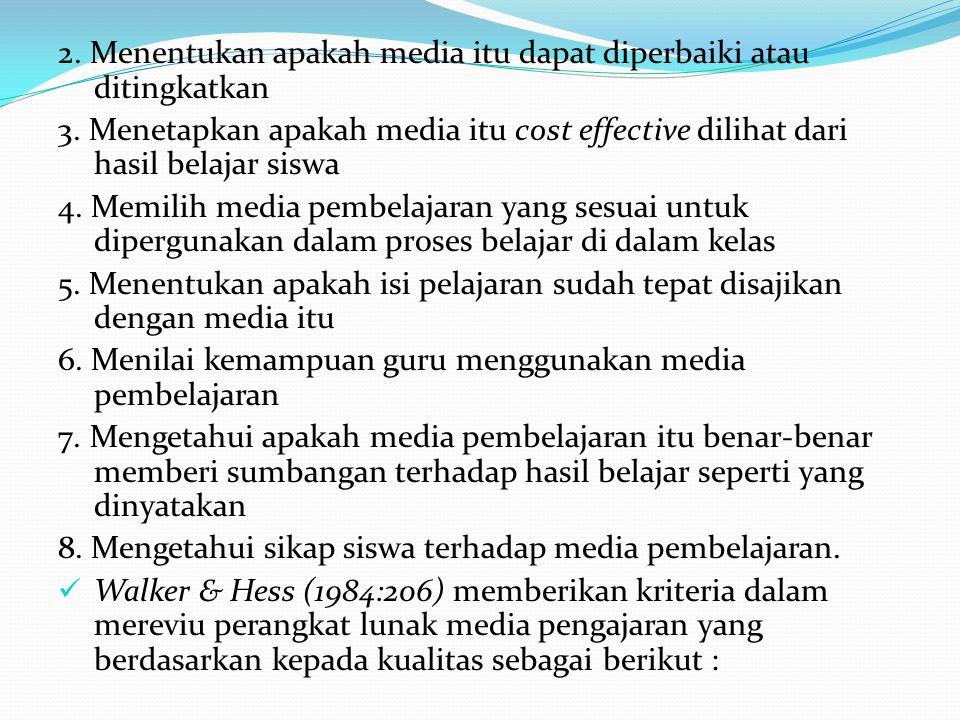 2. Menentukan apakah media itu dapat diperbaiki atau ditingkatkan 3. Menetapkan apakah media itu cost effective dilihat dari hasil belajar siswa 4. Me