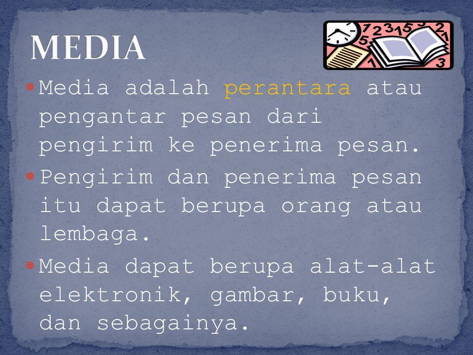 Media adalah perantara atau pengantar pesan dari pengirim ke penerima pesan. Pengirim dan penerima pesan itu dapat berupa orang atau lembaga. Media da