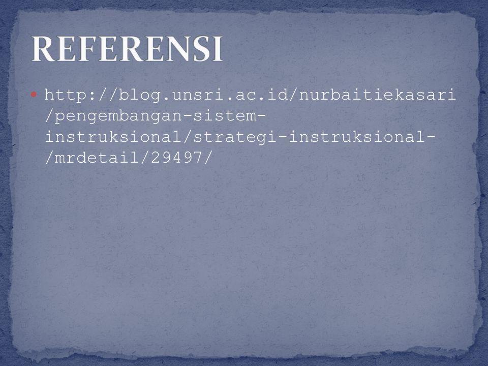 http://blog.unsri.ac.id/nurbaitiekasari /pengembangan-sistem- instruksional/strategi-instruksional- /mrdetail/29497/
