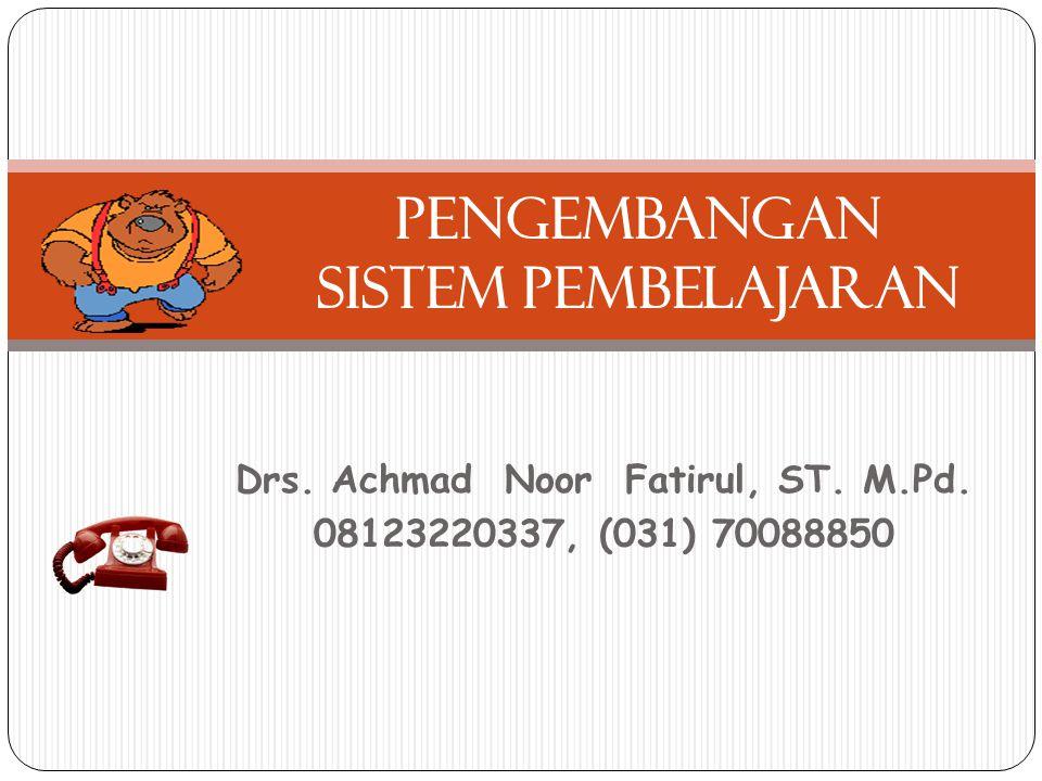Drs. Achmad Noor Fatirul, ST. M.Pd. 08123220337, (031) 70088850 Pengembangan sistem pembelajaran