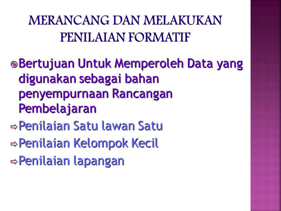  Bertujuan Untuk Memperoleh Data yang digunakan sebagai bahan penyempurnaan Rancangan Pembelajaran  Penilaian Satu lawan Satu  Penilaian Kelompok Kecil  Penilaian lapangan