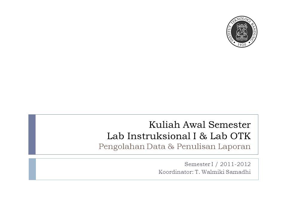 Kuliah Awal Semester Lab Instruksional I & Lab OTK Pengolahan Data & Penulisan Laporan Semester I / 2011-2012 Koordinator: T.
