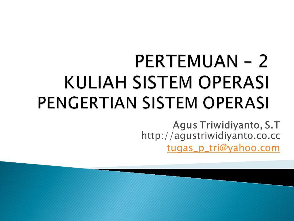 Agus Triwidiyanto, S.T http://agustriwidiyanto.co.cc tugas_p_tri@yahoo.com