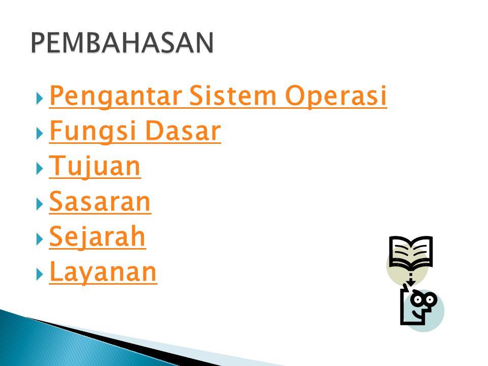  Pengantar Sistem Operasi Pengantar Sistem Operasi  Fungsi Dasar Fungsi Dasar  Tujuan Tujuan  Sasaran Sasaran  Sejarah Sejarah  Layanan Layanan