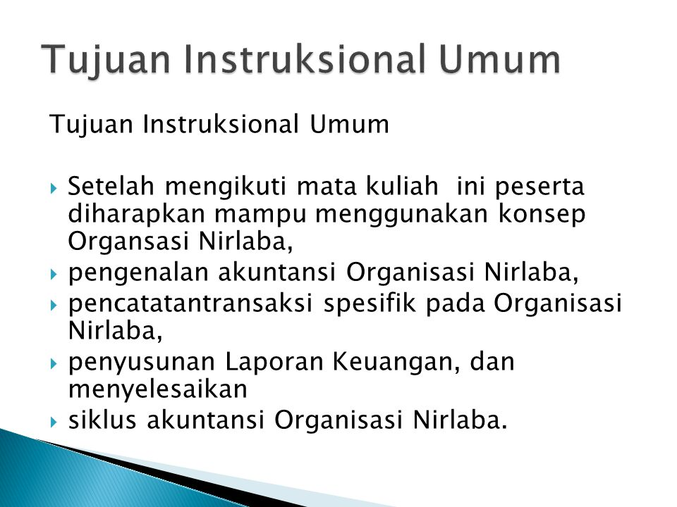 Tujuan Instruksional Umum  Setelah mengikuti mata kuliah ini peserta diharapkan mampu menggunakan konsep Organsasi Nirlaba,  pengenalan akuntansi Or