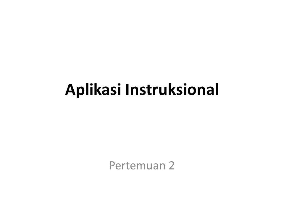 Aplikasi Instruksional Pertemuan 2