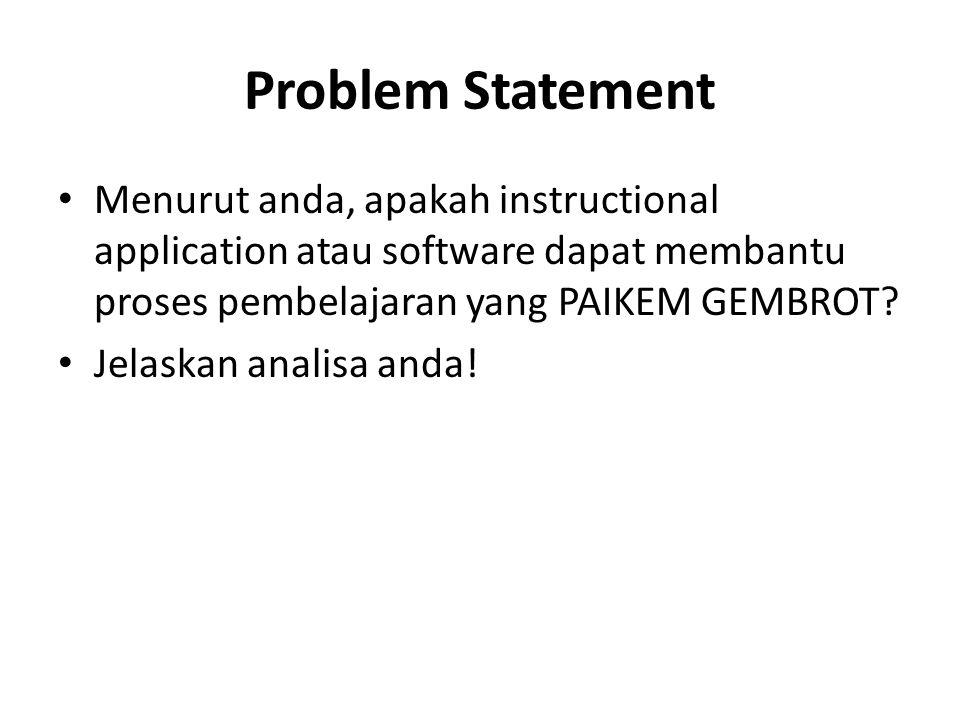 Problem Statement Menurut anda, apakah instructional application atau software dapat membantu proses pembelajaran yang PAIKEM GEMBROT? Jelaskan analis