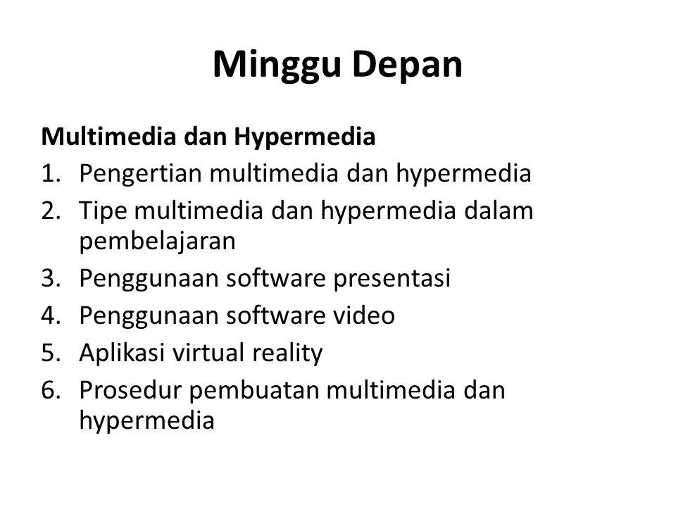 Minggu Depan Multimedia dan Hypermedia 1.Pengertian multimedia dan hypermedia 2.Tipe multimedia dan hypermedia dalam pembelajaran 3.Penggunaan software presentasi 4.Penggunaan software video 5.Aplikasi virtual reality 6.Prosedur pembuatan multimedia dan hypermedia