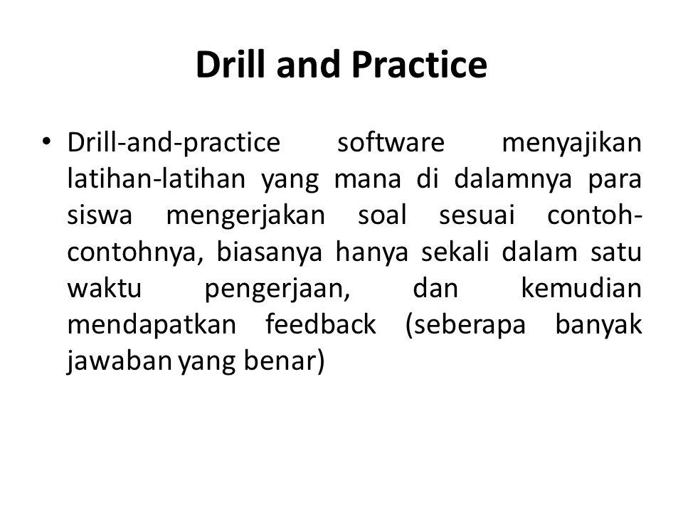 Drill and Practice Drill-and-practice software menyajikan latihan-latihan yang mana di dalamnya para siswa mengerjakan soal sesuai contoh- contohnya,