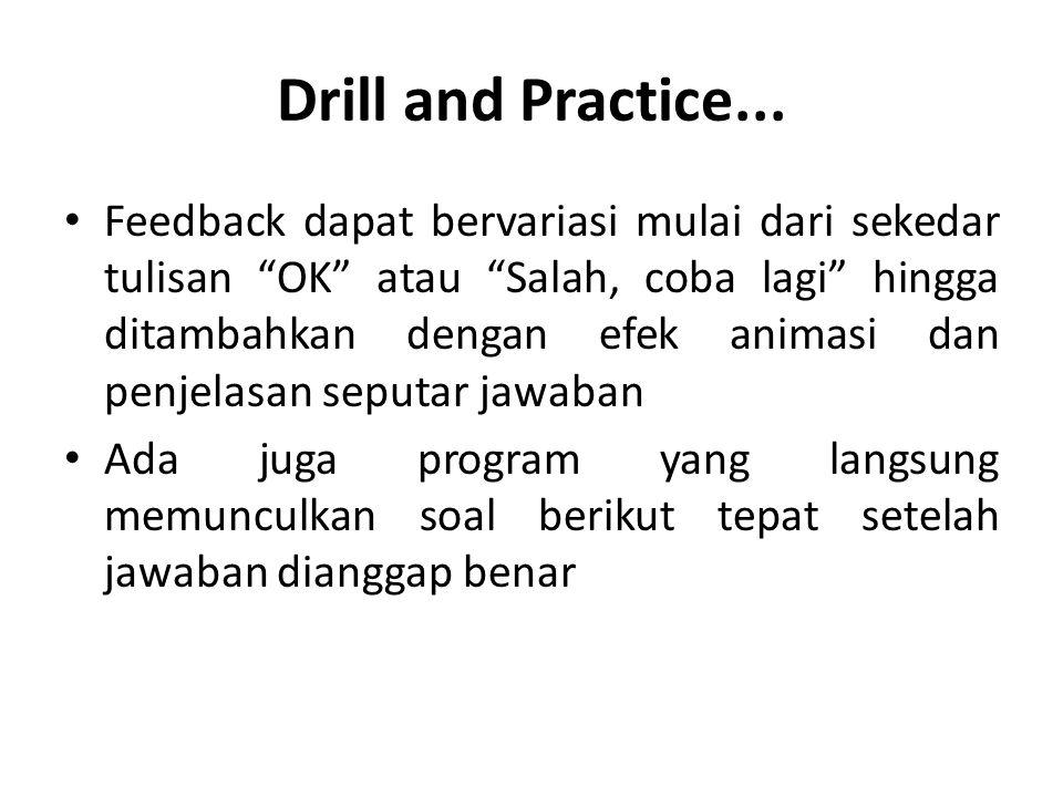 """Drill and Practice... Feedback dapat bervariasi mulai dari sekedar tulisan """"OK"""" atau """"Salah, coba lagi"""" hingga ditambahkan dengan efek animasi dan pen"""