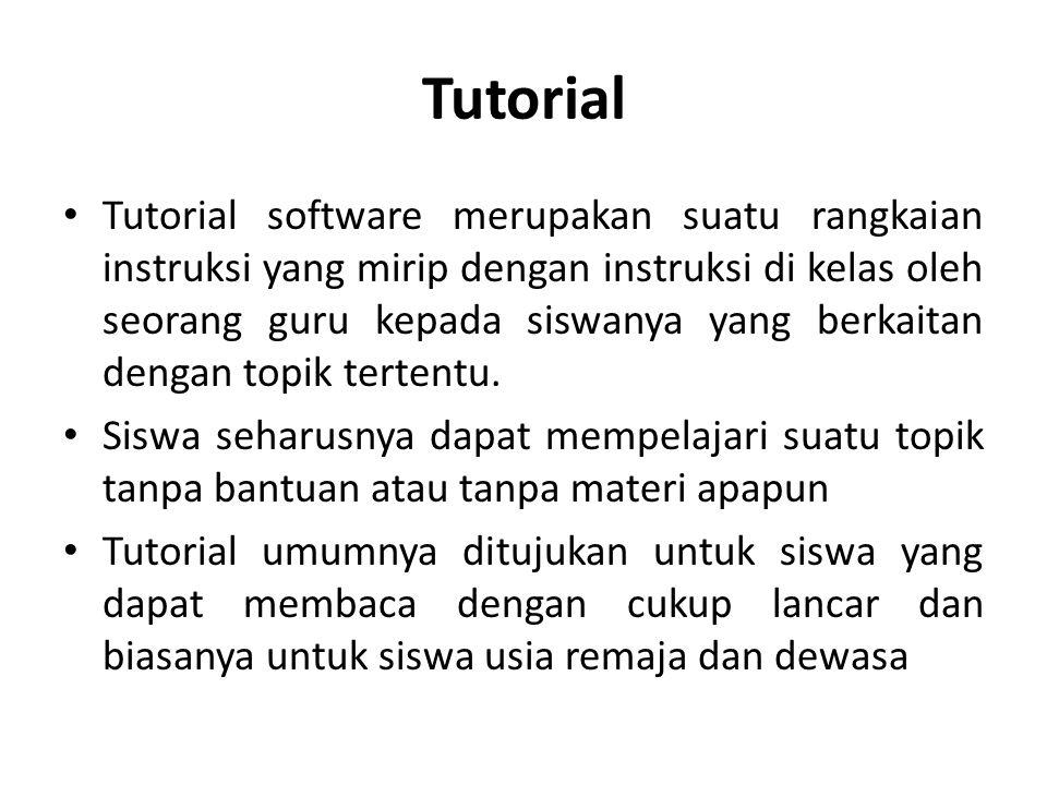 Tutorial Tutorial software merupakan suatu rangkaian instruksi yang mirip dengan instruksi di kelas oleh seorang guru kepada siswanya yang berkaitan dengan topik tertentu.