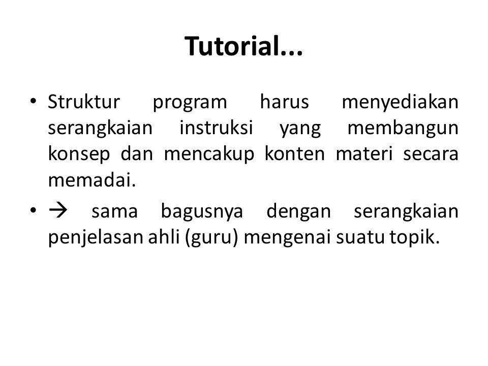 Tutorial... Struktur program harus menyediakan serangkaian instruksi yang membangun konsep dan mencakup konten materi secara memadai.  sama bagusnya