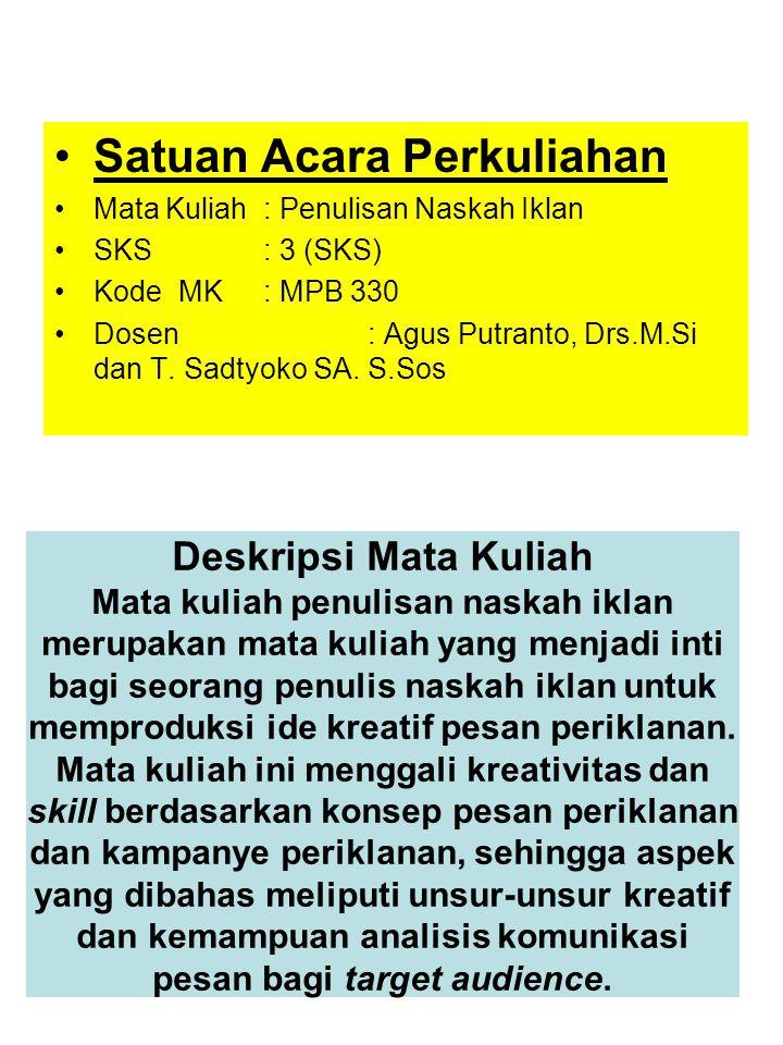Satuan Acara Perkuliahan Mata Kuliah: Penulisan Naskah Iklan SKS: 3 (SKS) Kode MK: MPB 330 Dosen: Agus Putranto, Drs.M.Si dan T.