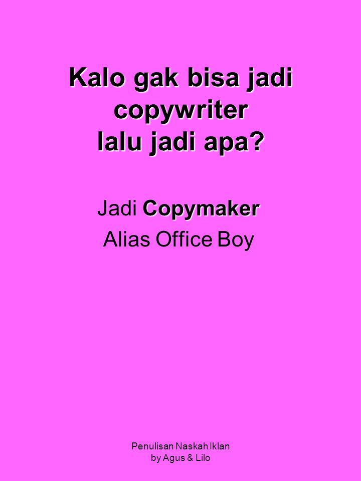 Penulisan Naskah Iklan by Agus & Lilo Kalo gak bisa jadi copywriter lalu jadi apa.