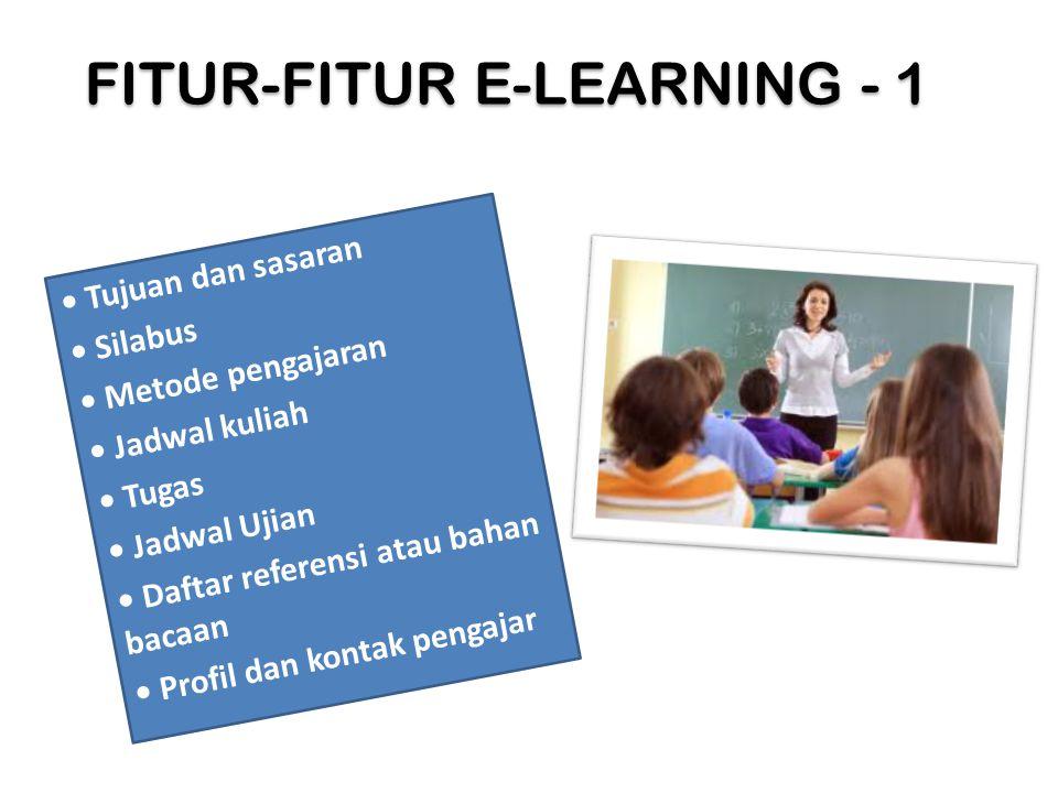 FITUR-FITUR E-LEARNING - 1 Tujuan dan sasaran Silabus Metode pengajaran Jadwal kuliah Tugas Jadwal Ujian Daftar referensi atau bahan bacaan Profil dan