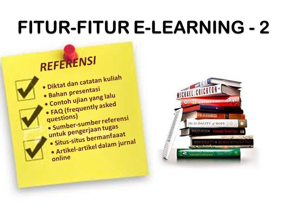 FITUR-FITUR E-LEARNING - 2 REFERENSI Diktat dan catatan kuliah Bahan presentasi Contoh ujian yang lalu FAQ (frequently asked questions) Sumber-sumber