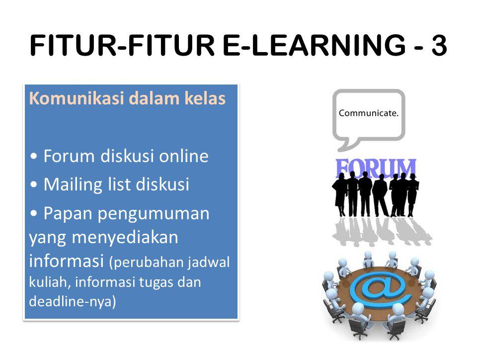 FITUR-FITUR E-LEARNING - 3 Komunikasi dalam kelas Forum diskusi online Mailing list diskusi Papan pengumuman yang menyediakan informasi (perubahan jad