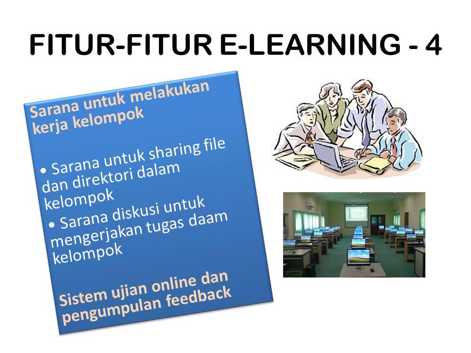 FITUR-FITUR E-LEARNING - 4 Sarana untuk melakukan kerja kelompok Sarana untuk sharing file dan direktori dalam kelompok Sarana diskusi untuk mengerjak